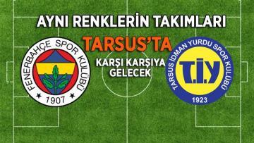 Fenerbahçe, Tarsus'a geliyor!