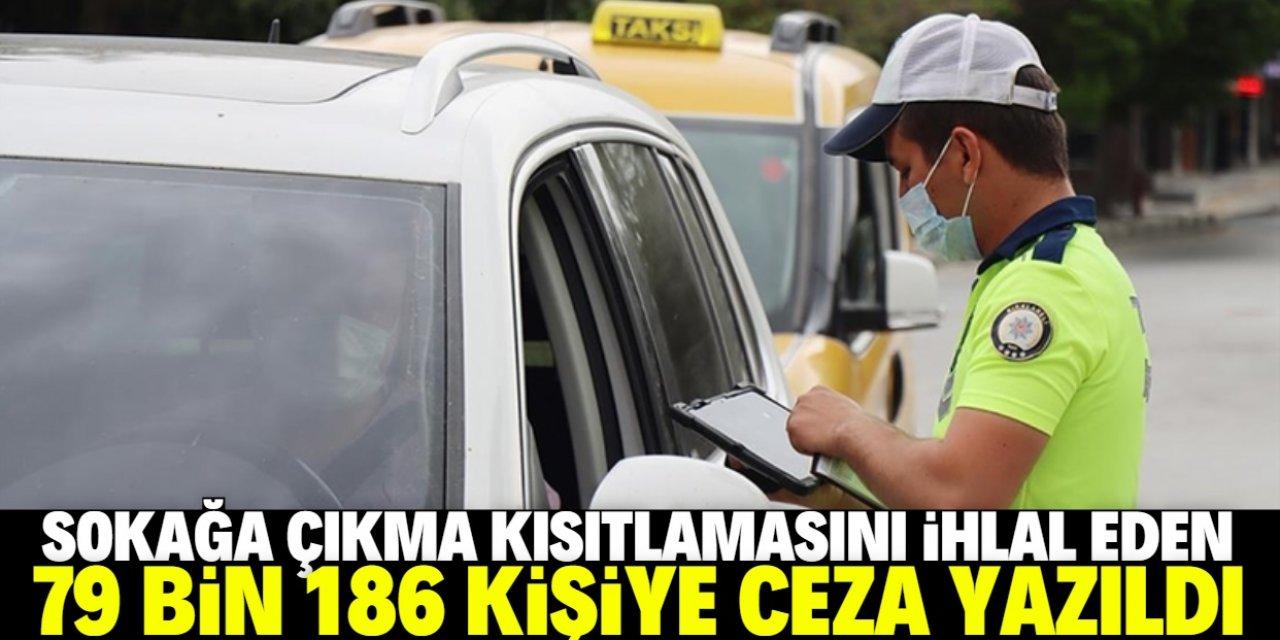 Sokağa çıkma kısıtlamasını ihlal eden 79 bin 186 kişi hakkında işlem yapıldı